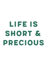 Life is short and precious